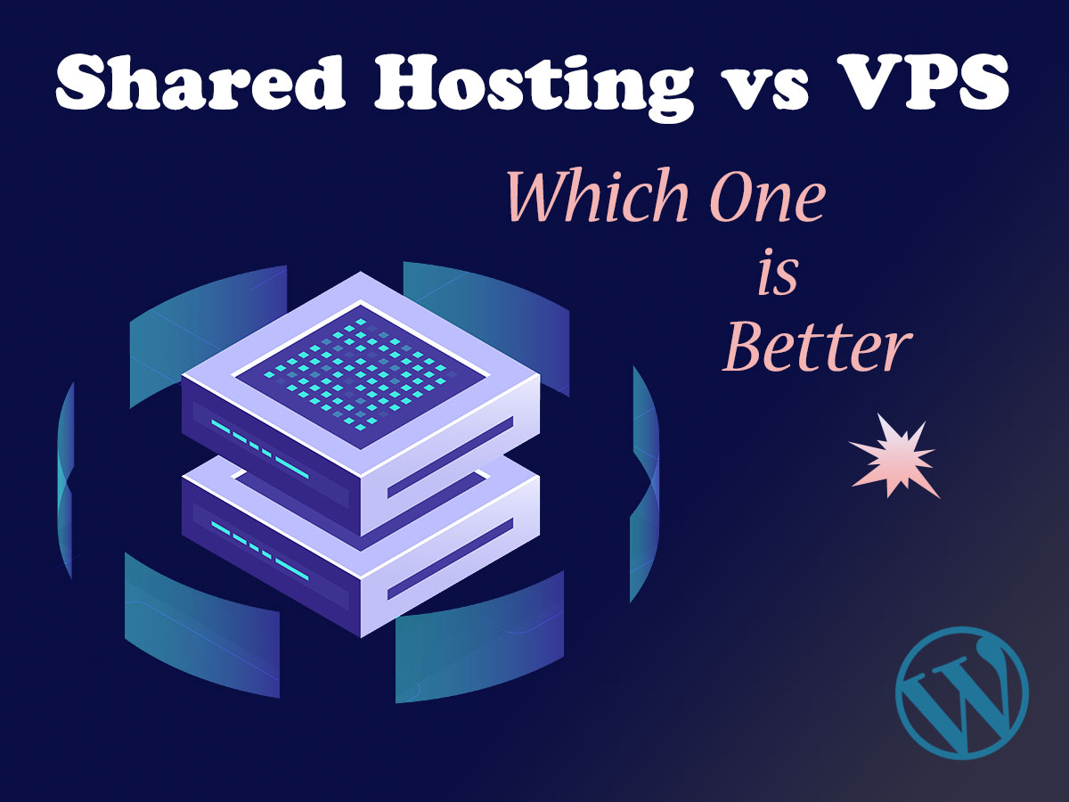 Shared Hosting vs VPS Which One is Better