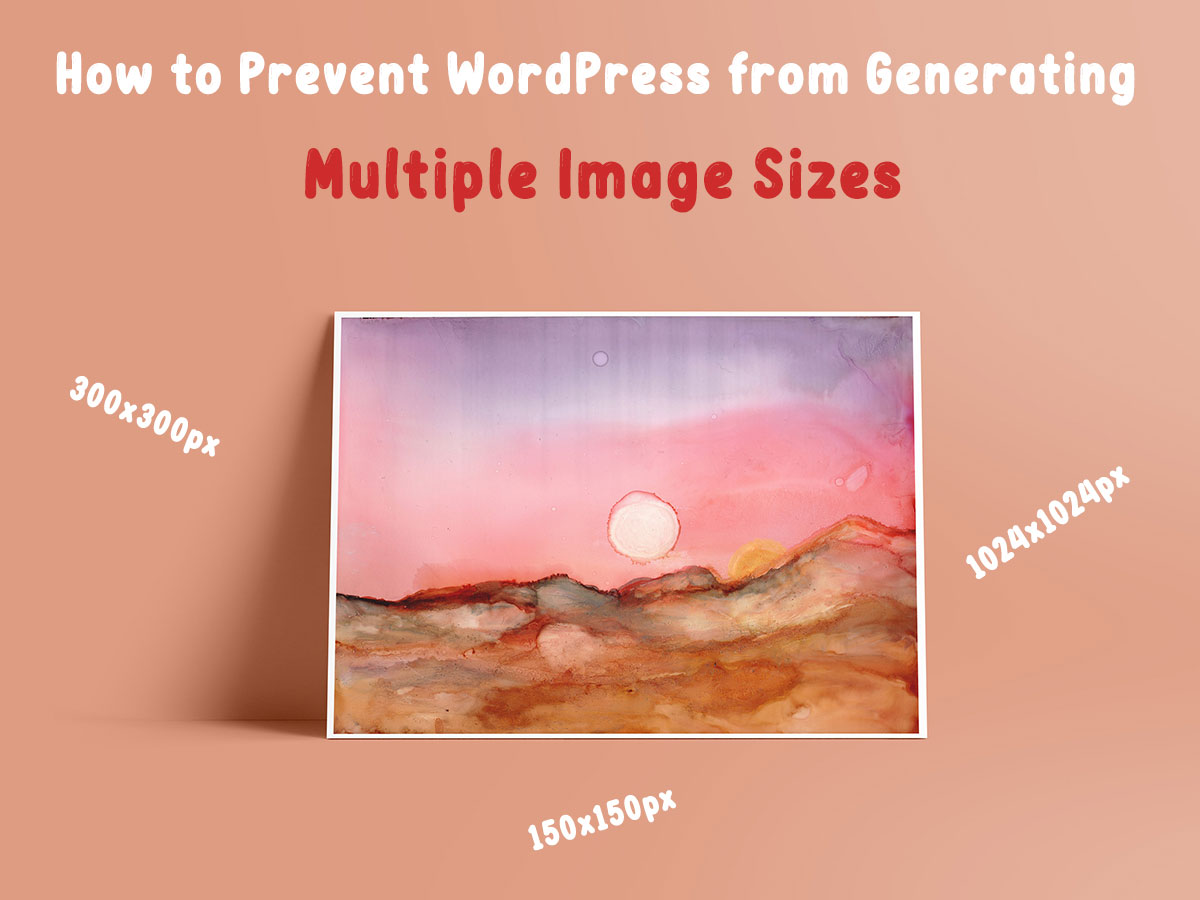 Prevent WordPress from Generating Multiple Image Sizes